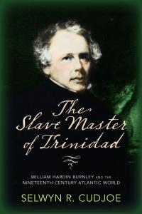 The Slave Master of Trinidad by Dr. Selwyn R. Cudjoe