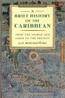 A Brief History of the Caribbean : From the Arawak and Carib to the Present